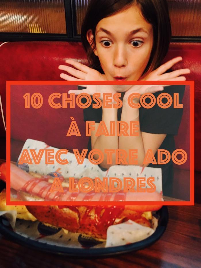 10 choses les plus cool à faire avec votre ado à Londres !