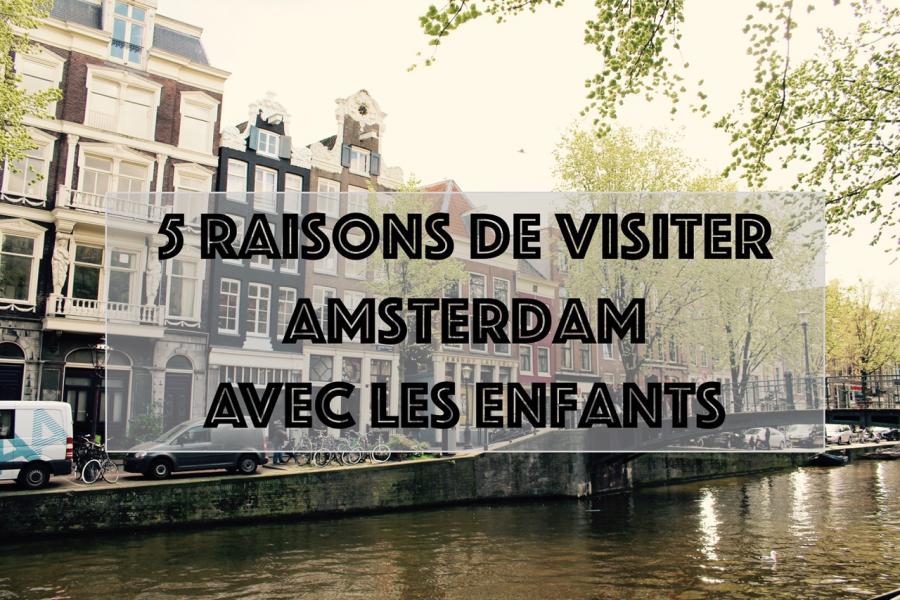 5 raisons de visiter amsterdam avec les enfnats