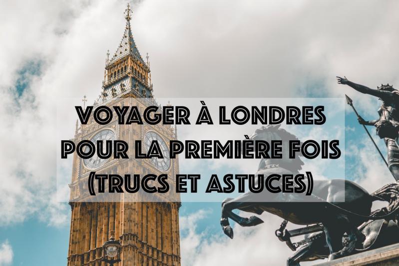 Voyager à Londres pour la première fois : Nos trucs et astuces
